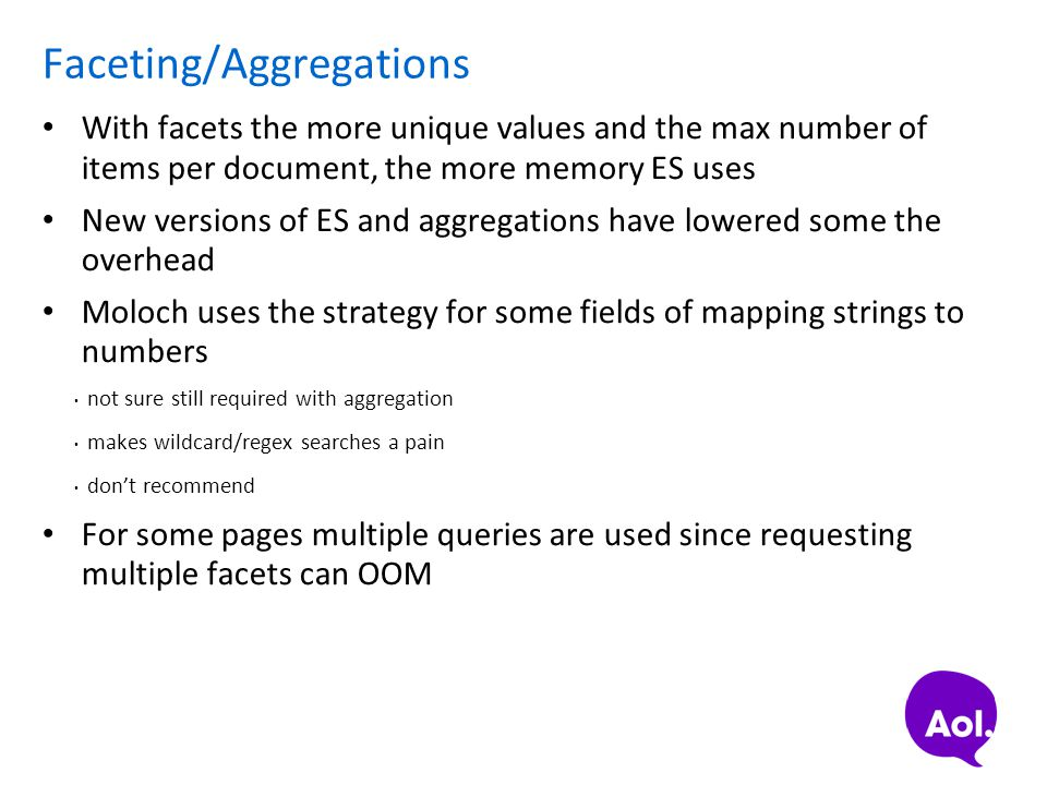 Faceting/Aggregations With facets the more unique values and the max number of items per document, the more memory ES uses New versions of ES and aggr