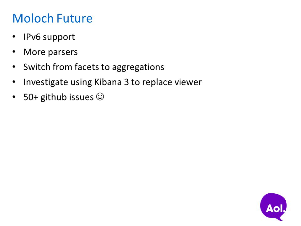 Moloch Future IPv6 support More parsers Switch from facets to aggregations Investigate using Kibana 3 to replace viewer 50+ github issues