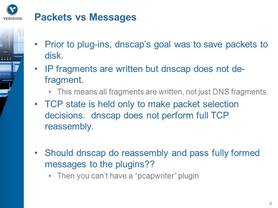 8 Prior to plug-ins, dnscap's goal was to save packets to disk.