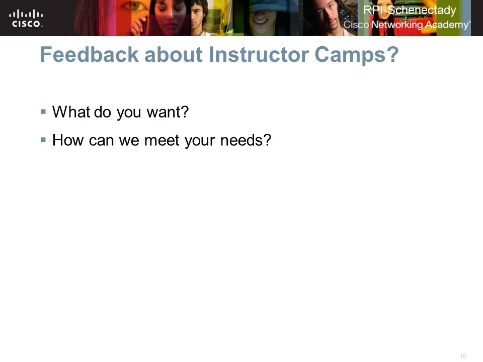 10 RPI-Schenectady Feedback about Instructor Camps?  What do you want?  How can we meet your needs?