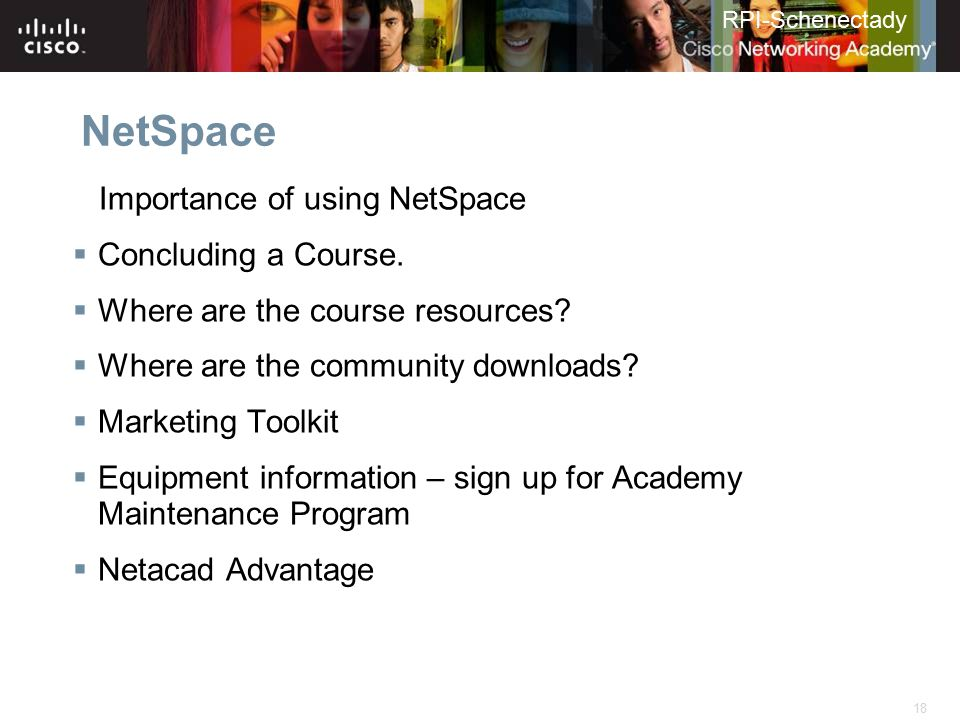18 RPI-Schenectady NetSpace Importance of using NetSpace  Concluding a Course.  Where are the course resources?  Where are the community downloads?