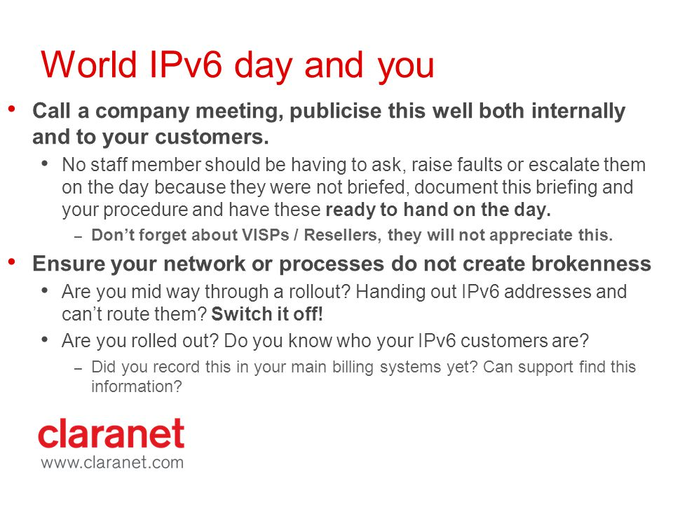 World IPv6 day and you Call a company meeting, publicise this well both internally and to your customers. No staff member should be having to ask, rai