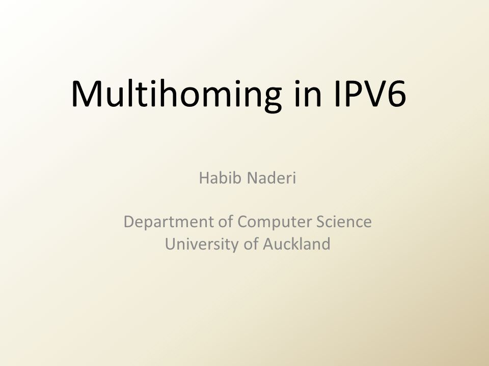 Multihoming in IPV6 Habib Naderi Department of Computer Science University of Auckland
