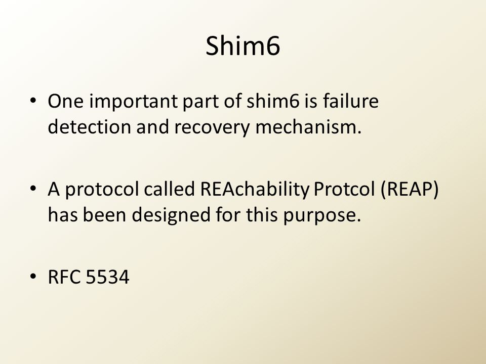 Shim6 One important part of shim6 is failure detection and recovery mechanism. A protocol called REAchability Protcol (REAP) has been designed for thi