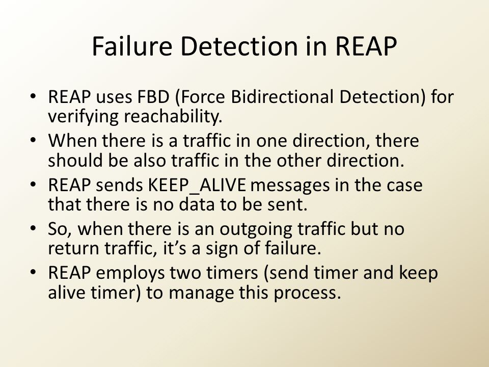 Failure Detection in REAP REAP uses FBD (Force Bidirectional Detection) for verifying reachability. When there is a traffic in one direction, there sh