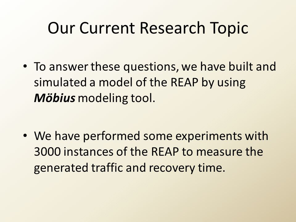 Our Current Research Topic To answer these questions, we have built and simulated a model of the REAP by using Möbius modeling tool. We have performed