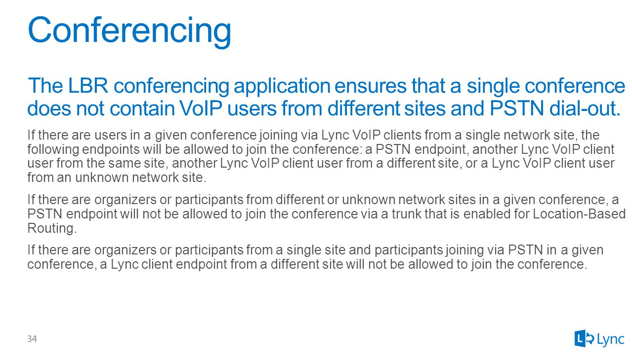 The LBR conferencing application ensures that a single conference does not contain VoIP users from different sites and PSTN dial-out.