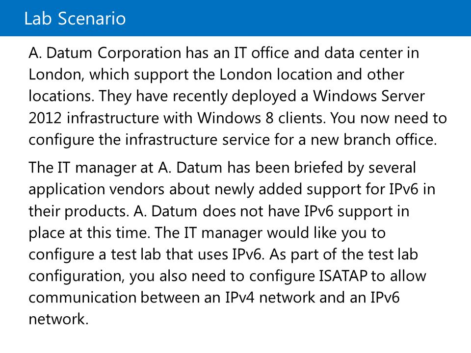 Lab Scenario A. Datum Corporation has an IT office and data center in London, which support the London location and other locations. They have recentl