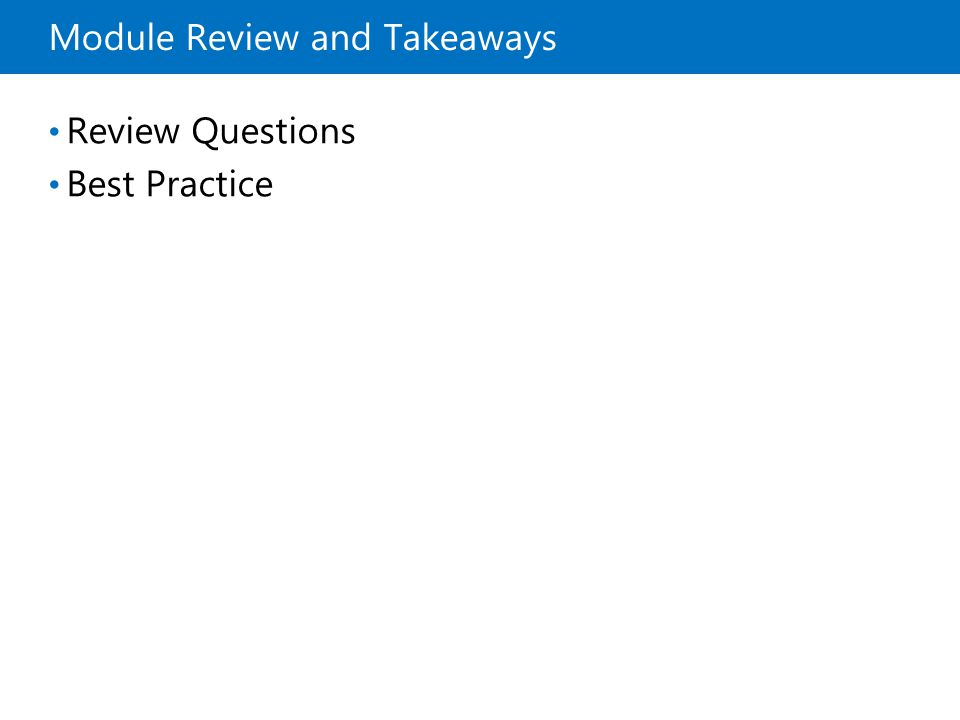 Module Review and Takeaways Review Questions Best Practice
