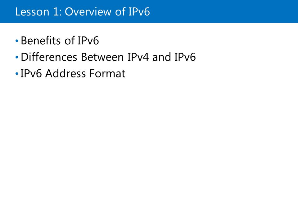 Benefits of IPv6 Benefits of IPv6 include: Larger address space Hierarchical addressing and routing infrastructure Stateless and stateful address configuration Required support for IPsec End-to-end communication Required support for QoS Improved support for single-subnet environments Extensibility