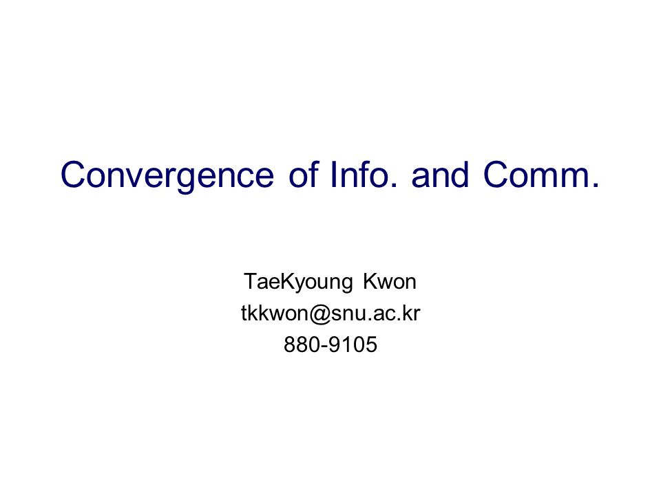 Convergence of Info. and Comm. TaeKyoung Kwon tkkwon@snu.ac.kr 880-9105