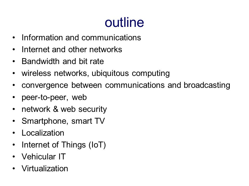 outline Information and communications Internet and other networks Bandwidth and bit rate wireless networks, ubiquitous computing convergence between
