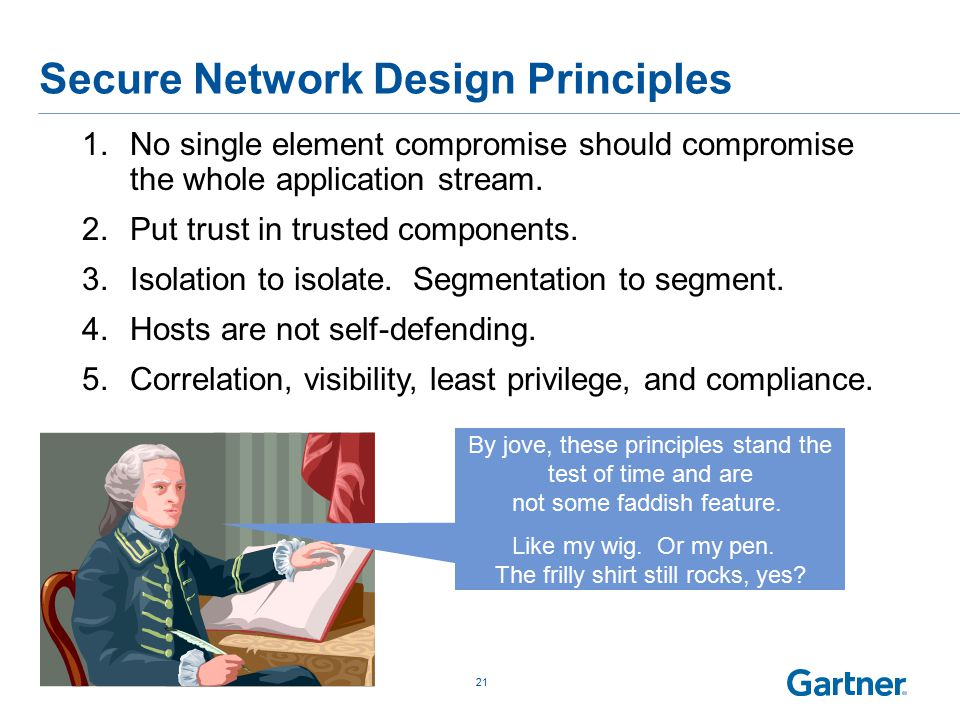 Secure Network Design Principles 21 1.No single element compromise should compromise the whole application stream.