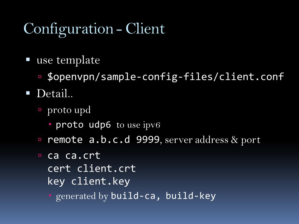 Configuration - Client  use template  $openvpn/sample-config-files/client.conf  Detail..