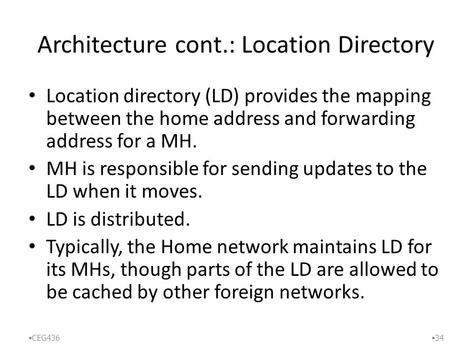 Architecture cont.: Location Directory Location directory (LD) provides the mapping between the home address and forwarding address for a MH.