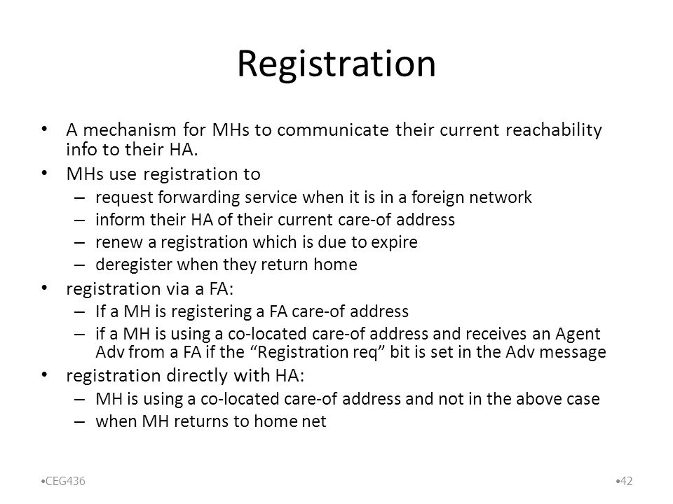 Registration A mechanism for MHs to communicate their current reachability info to their HA.