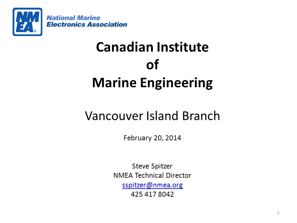 Canadian Institute of Marine Engineering Vancouver Island Branch February 20, 2014 Steve Spitzer NMEA Technical Director sspitzer@nmea.org 425 417 804