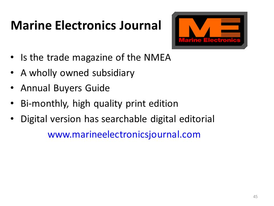 Marine Electronics Journal Is the trade magazine of the NMEA A wholly owned subsidiary Annual Buyers Guide Bi-monthly, high quality print edition Digi