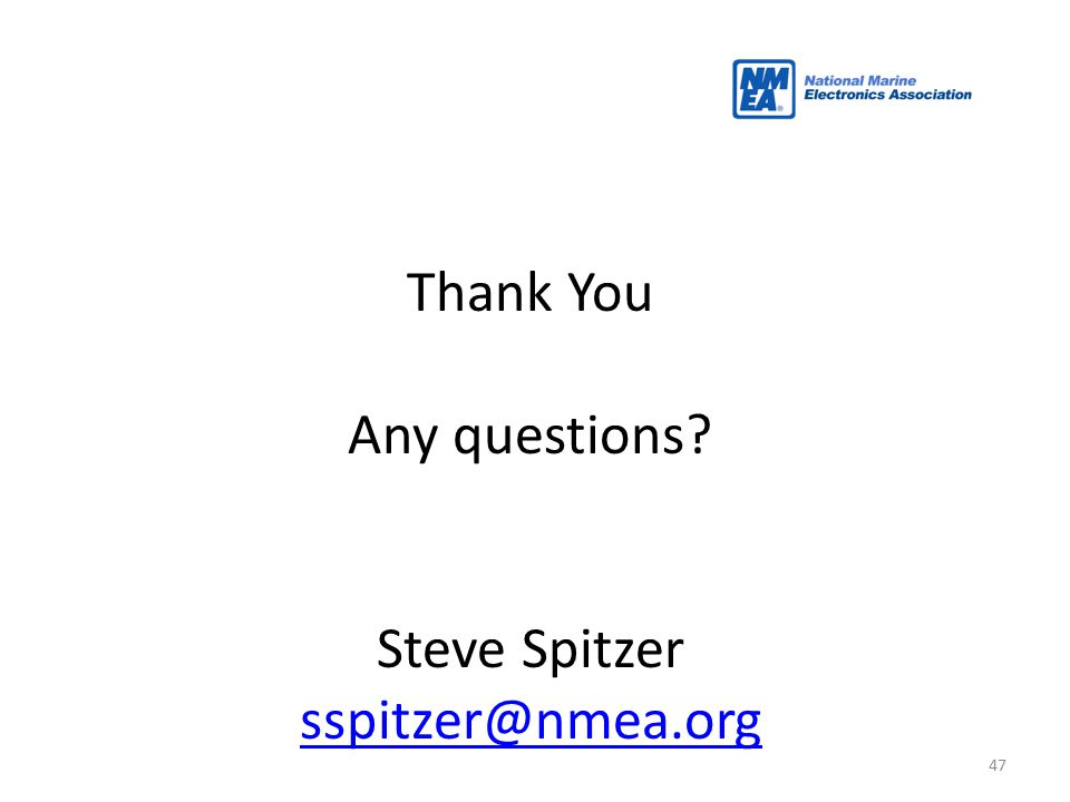 47 Thank You Any questions? Steve Spitzer sspitzer@nmea.org 425 417-8-42