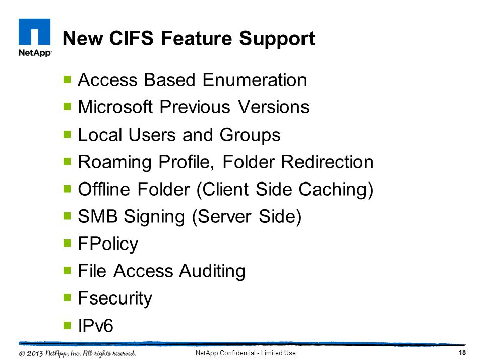New CIFS Feature Support  Access Based Enumeration  Microsoft Previous Versions  Local Users and Groups  Roaming Profile, Folder Redirection  Off