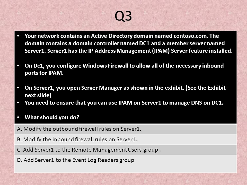 Q3 Your network contains an Active Directory domain named contoso.com. The domain contains a domain controller named DC1 and a member server named Ser