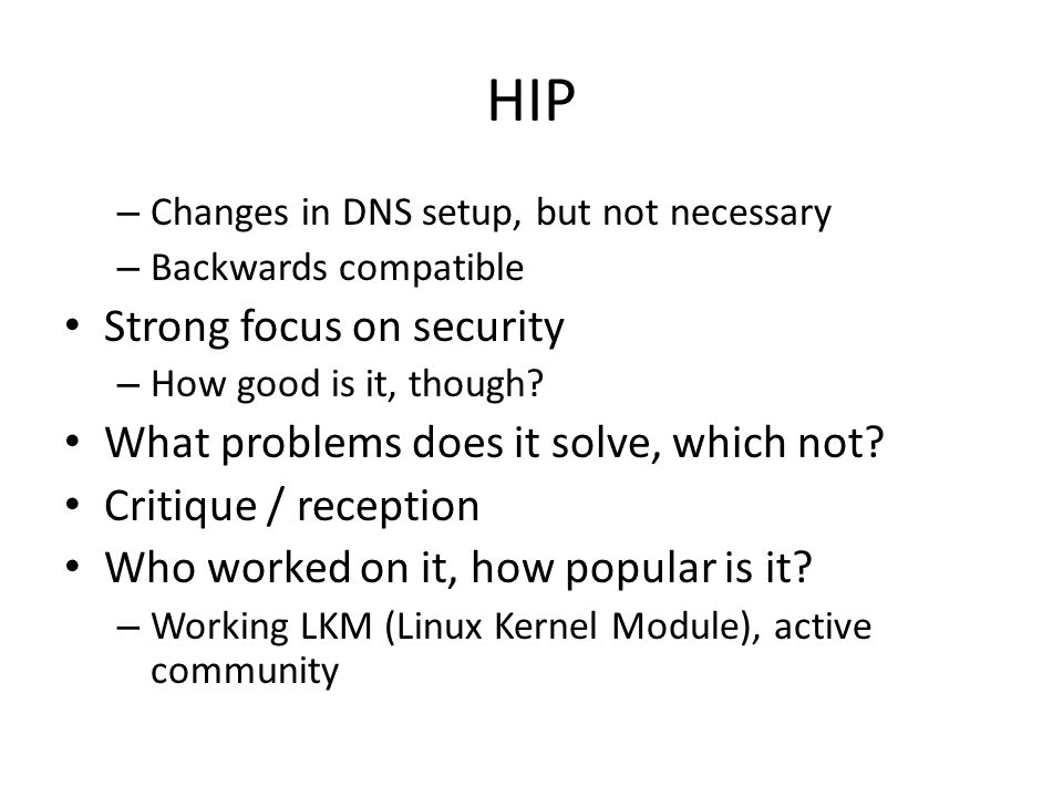 HIP – Changes in DNS setup, but not necessary – Backwards compatible Strong focus on security – How good is it, though.