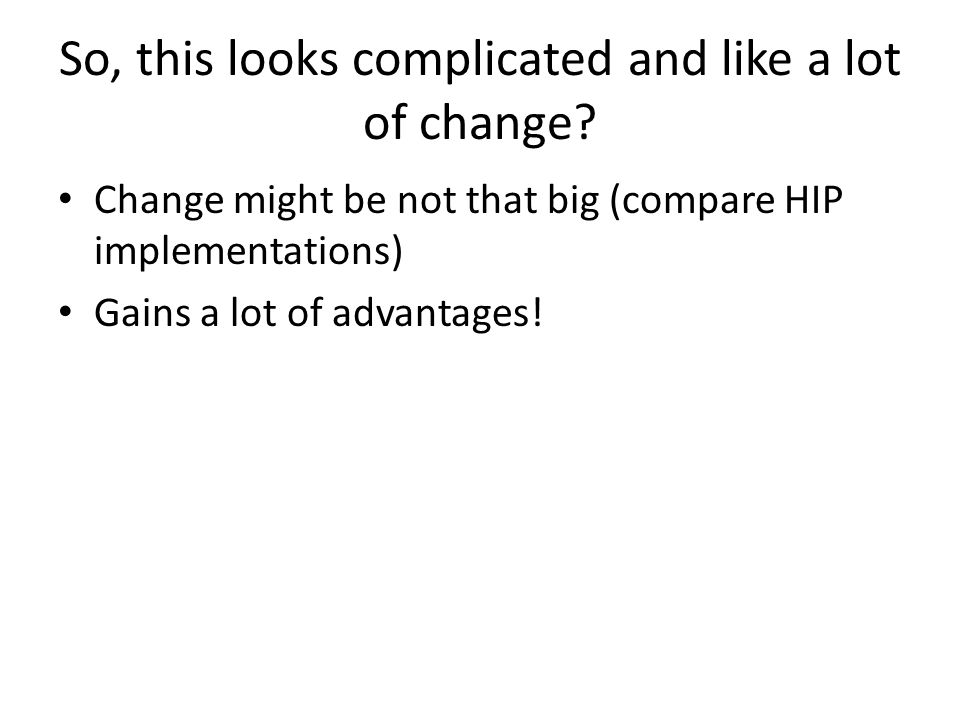 So, this looks complicated and like a lot of change? Change might be not that big (compare HIP implementations) Gains a lot of advantages!