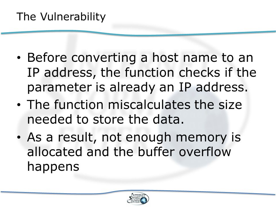 Exploit Overly large hostname consisting of numbers and up to 3 '.'s Only 4 or 8 bytes can be overwritten These bytes can only be numbers or '.', making exploit development difficult