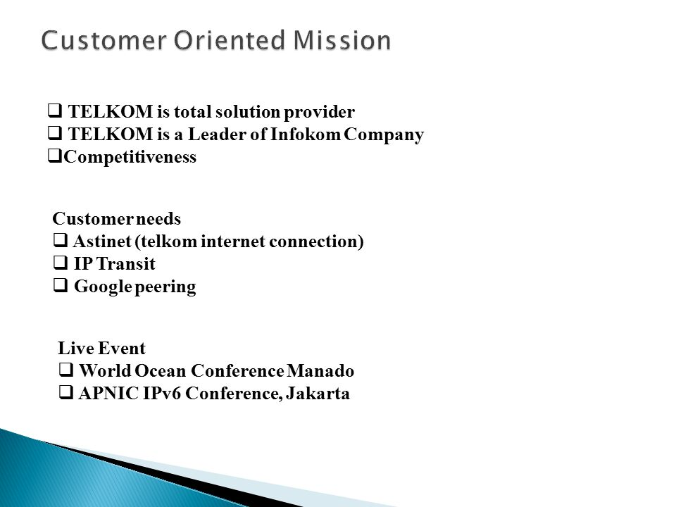 Customer Oriented Mission  TELKOM is total solution provider  TELKOM is a Leader of Infokom Company  Competitiveness Customer needs  Astinet (telk