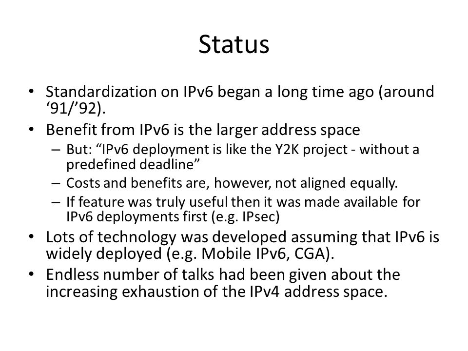 """Status Standardization on IPv6 began a long time ago (around '91/'92). Benefit from IPv6 is the larger address space – But: """"IPv6 deployment is like t"""