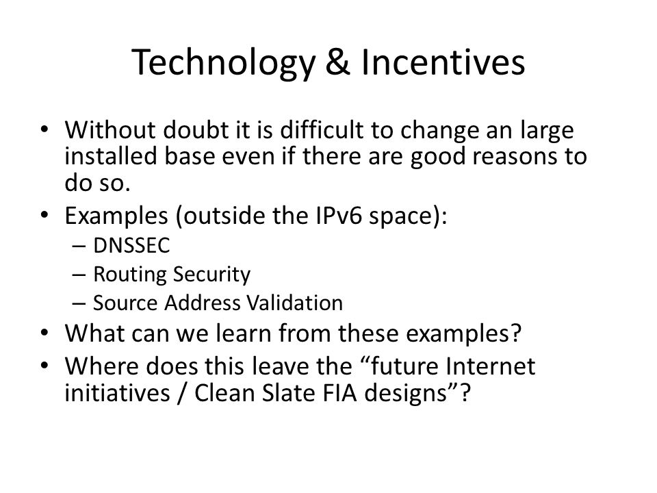 Technology & Incentives Without doubt it is difficult to change an large installed base even if there are good reasons to do so.