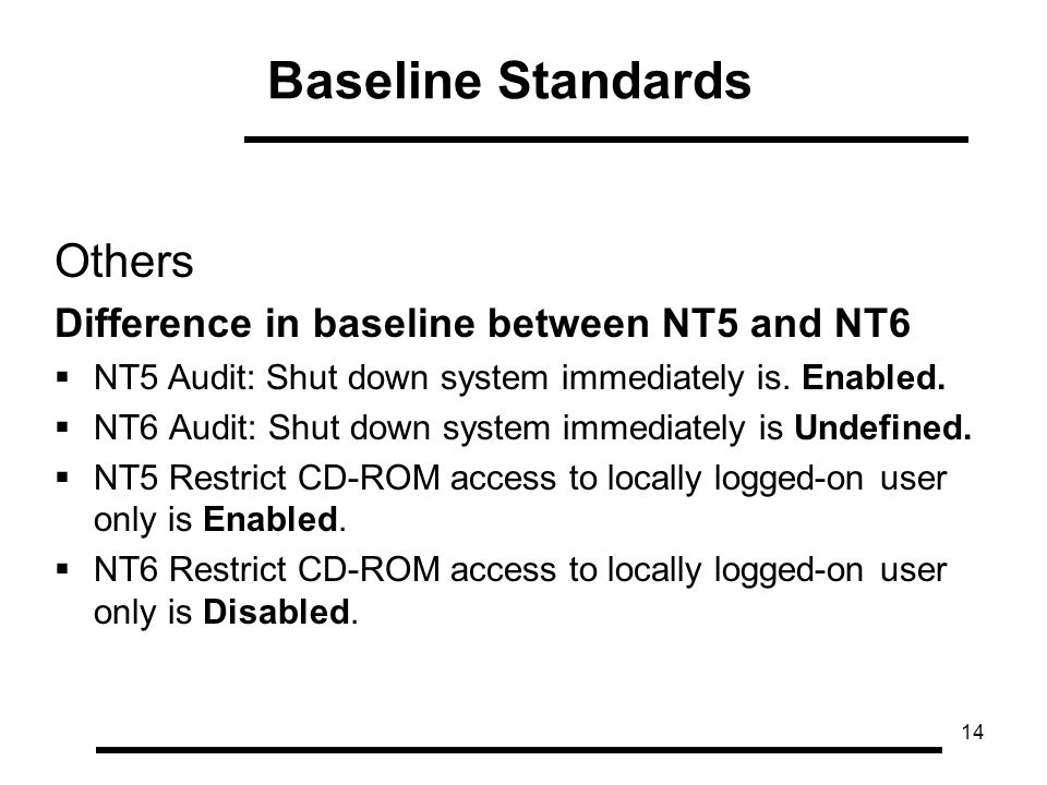 14 Others Difference in baseline between NT5 and NT6  NT5 Audit: Shut down system immediately is.