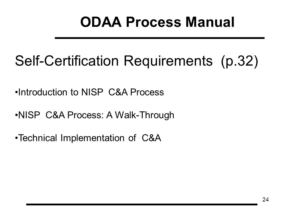 24 ODAA Process Manual Self-Certification Requirements (p.32) Introduction to NISP C&A Process NISP C&A Process: A Walk-Through Technical Implementation of C&A