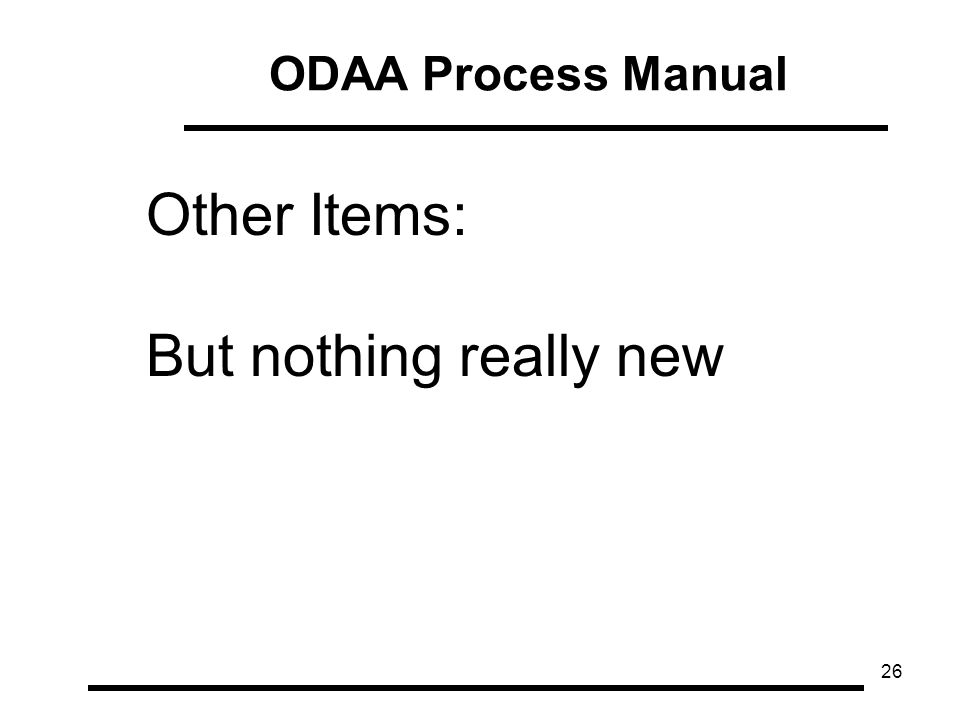 26 ODAA Process Manual Other Items: But nothing really new
