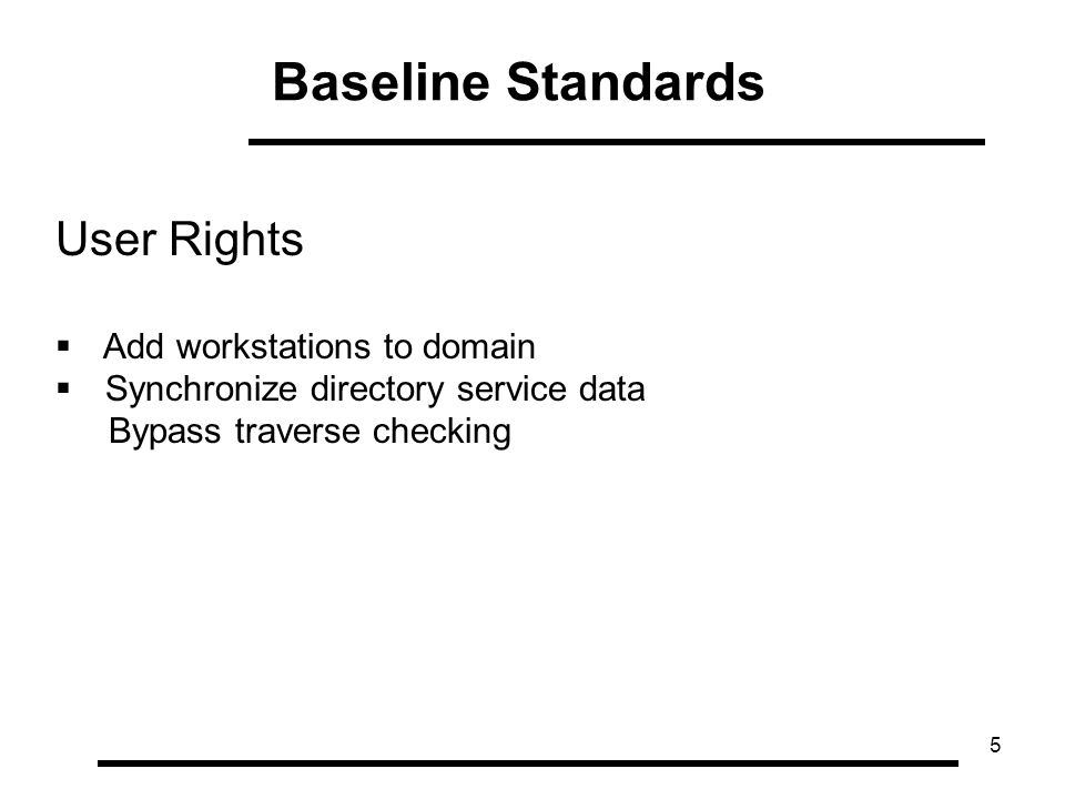 6 User Rights  Impersonate a client after authentication Devices: Allow undock without having to log on Baseline Standards