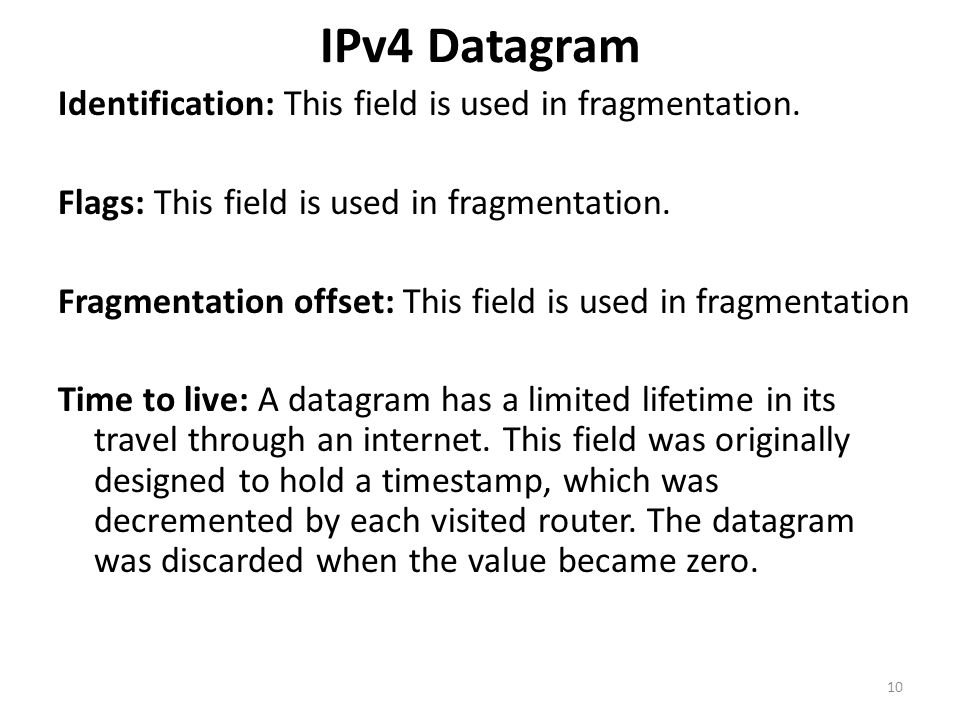 IPv4 Datagram Identification: This field is used in fragmentation. Flags: This field is used in fragmentation. Fragmentation offset: This field is use