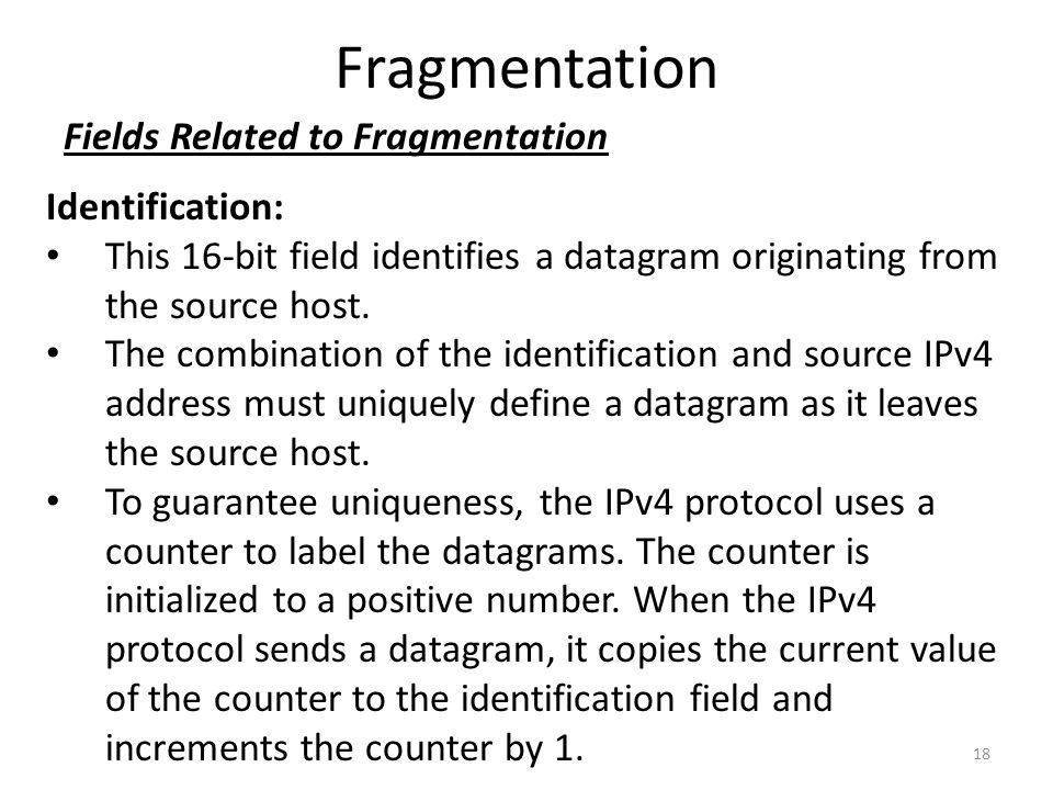 Fragmentation Fields Related to Fragmentation Identification: This 16-bit field identifies a datagram originating from the source host. The combinatio