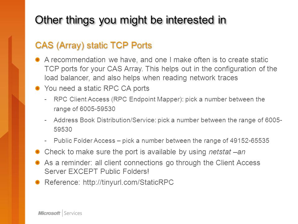 Other things you might be interested in CAS (Array) static TCP Ports A recommendation we have, and one I make often is to create static TCP ports for your CAS Array.