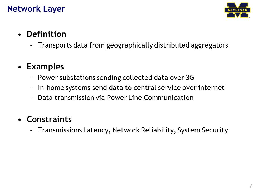 7 Network Layer Definition –Transports data from geographically distributed aggregators Examples –Power substations sending collected data over 3G –In