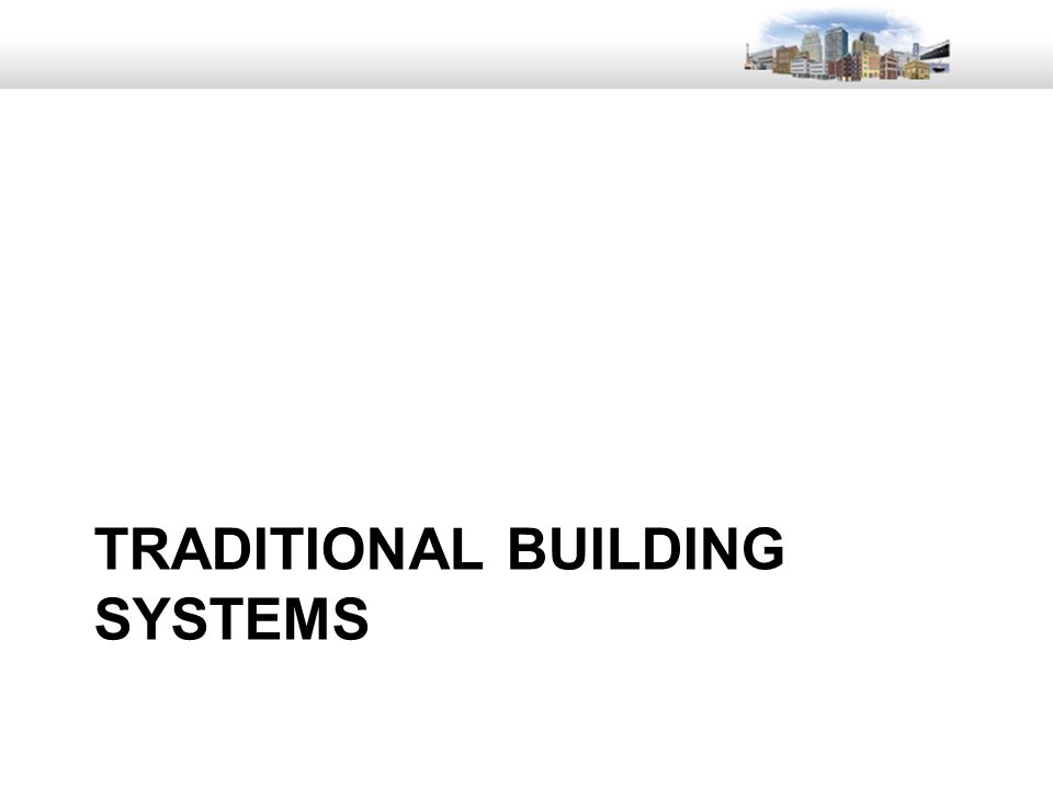 25 TRADITIONAL BUILDING SYSTEMS
