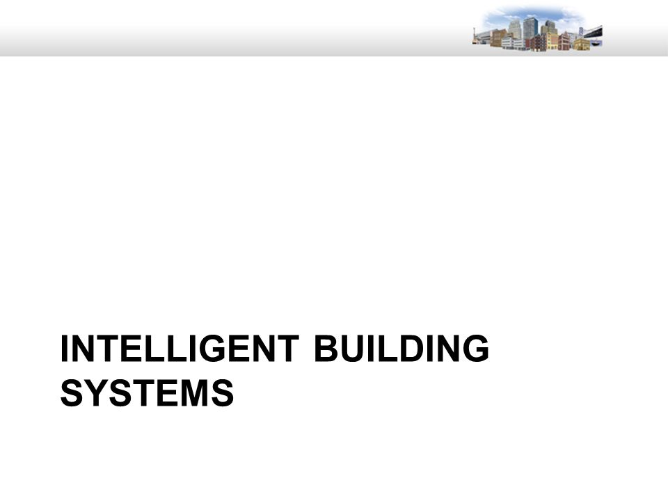 28 INTELLIGENT BUILDING SYSTEMS