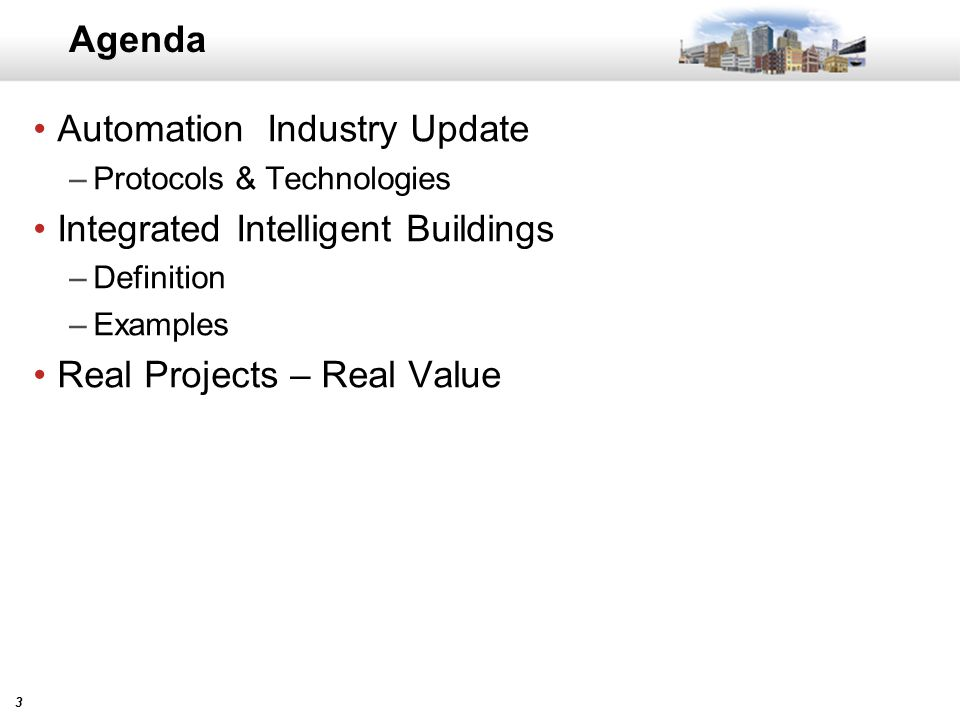 33 Agenda Automation Industry Update –Protocols & Technologies Integrated Intelligent Buildings –Definition –Examples Real Projects – Real Value