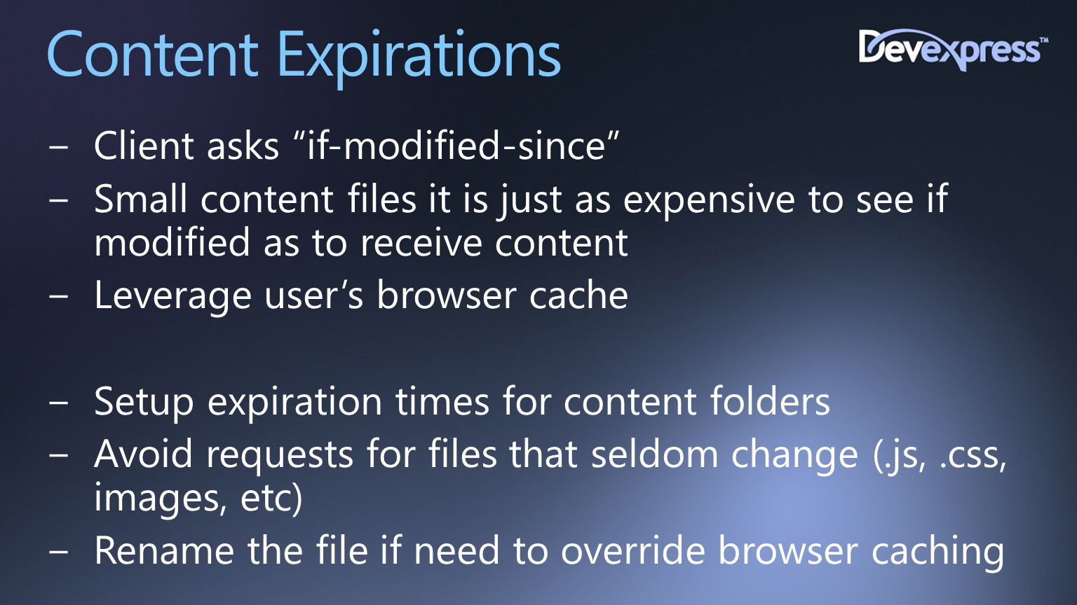 """Content Expirations −Client asks """"if-modified-since"""" −Small content files it is just as expensive to see if modified as to receive content −Leverage u"""