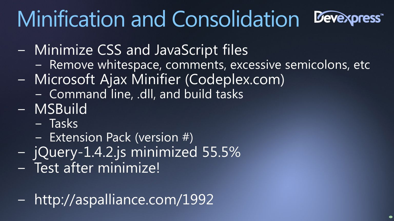Minification and Consolidation −Minimize CSS and JavaScript files −Remove whitespace, comments, excessive semicolons, etc −Microsoft Ajax Minifier (Co