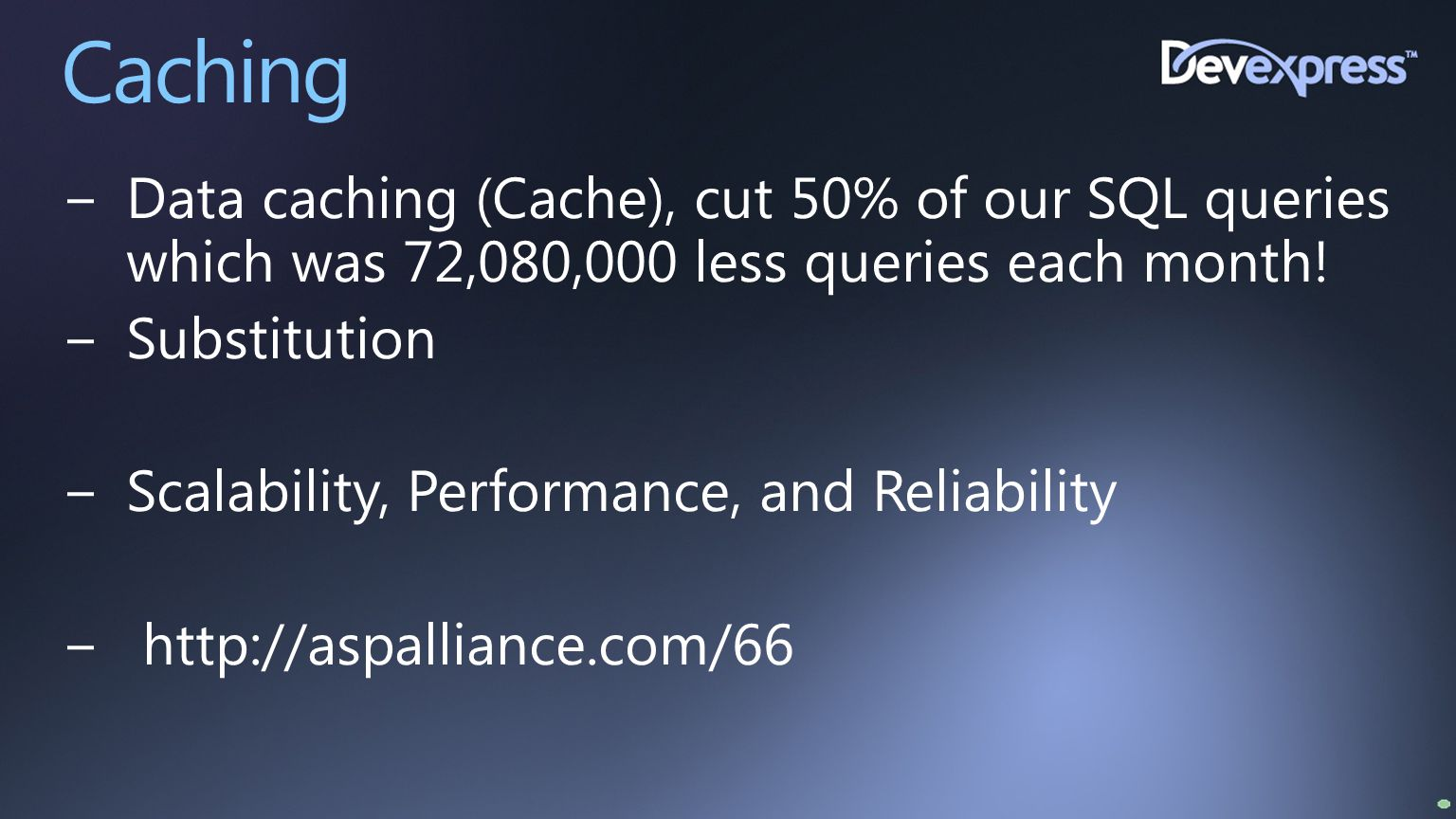 Caching −Data caching (Cache), cut 50% of our SQL queries which was 72,080,000 less queries each month! −Substitution −Scalability, Performance, and R