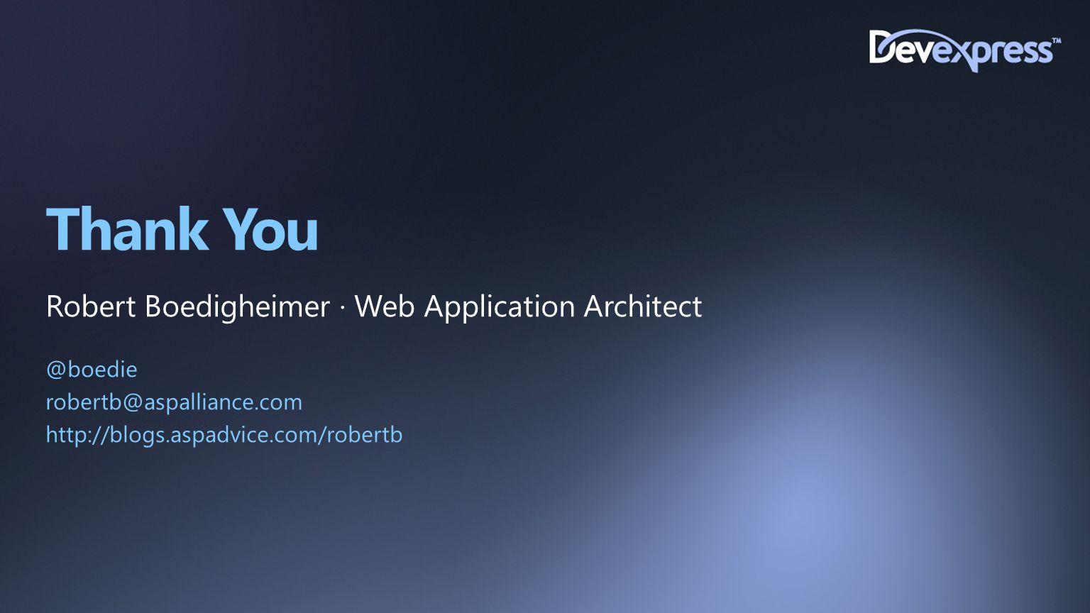 Thank You Robert Boedigheimer ∙ Web Application Architect @boedie robertb@aspalliance.com http://blogs.aspadvice.com/robertb