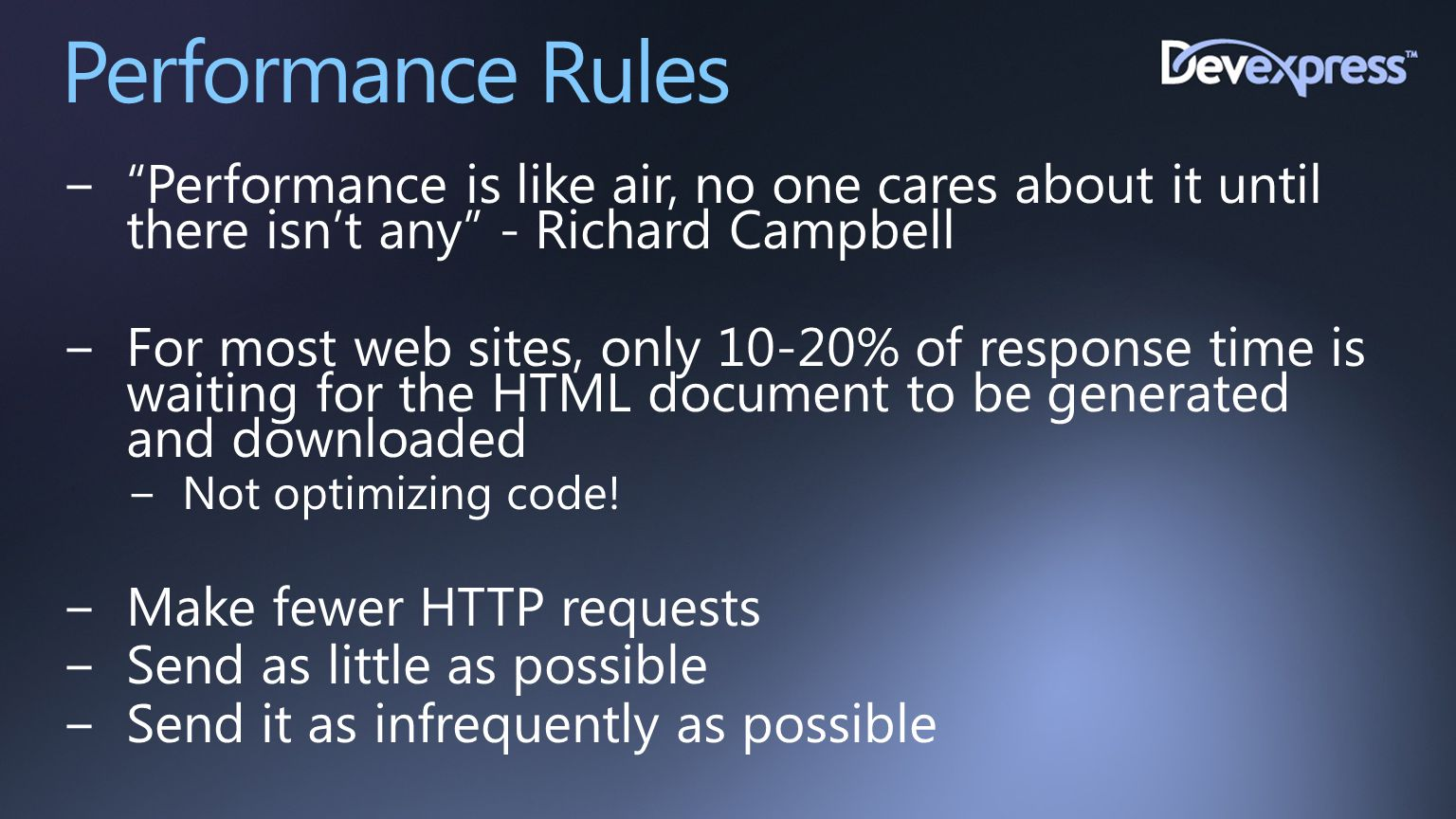"""Performance Rules −""""Performance is like air, no one cares about it until there isn't any"""" - Richard Campbell −For most web sites, only 10-20% of respo"""