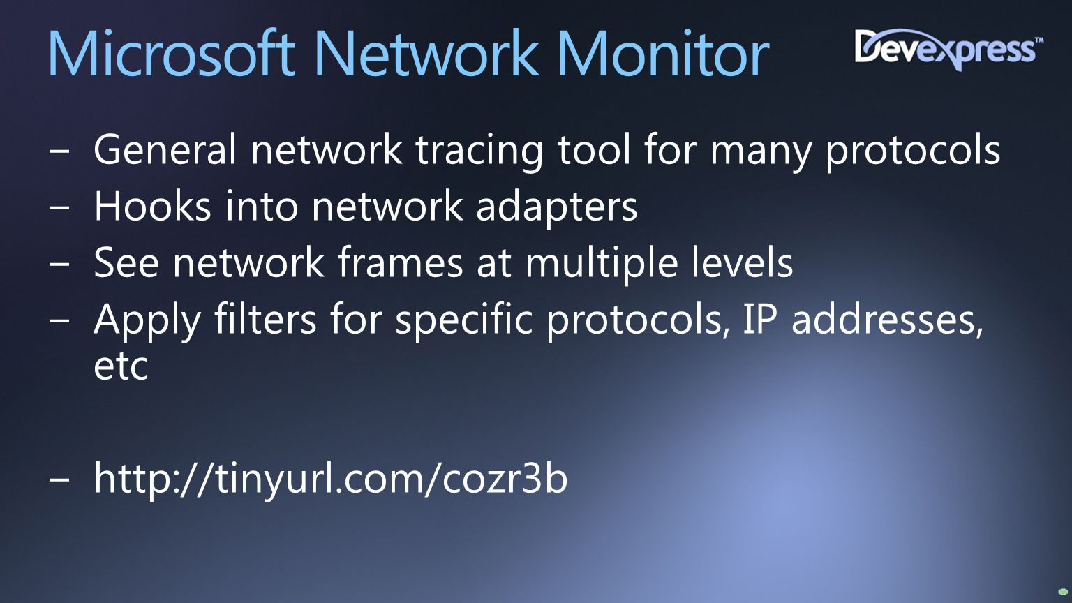 Microsoft Network Monitor −General network tracing tool for many protocols −Hooks into network adapters −See network frames at multiple levels −Apply