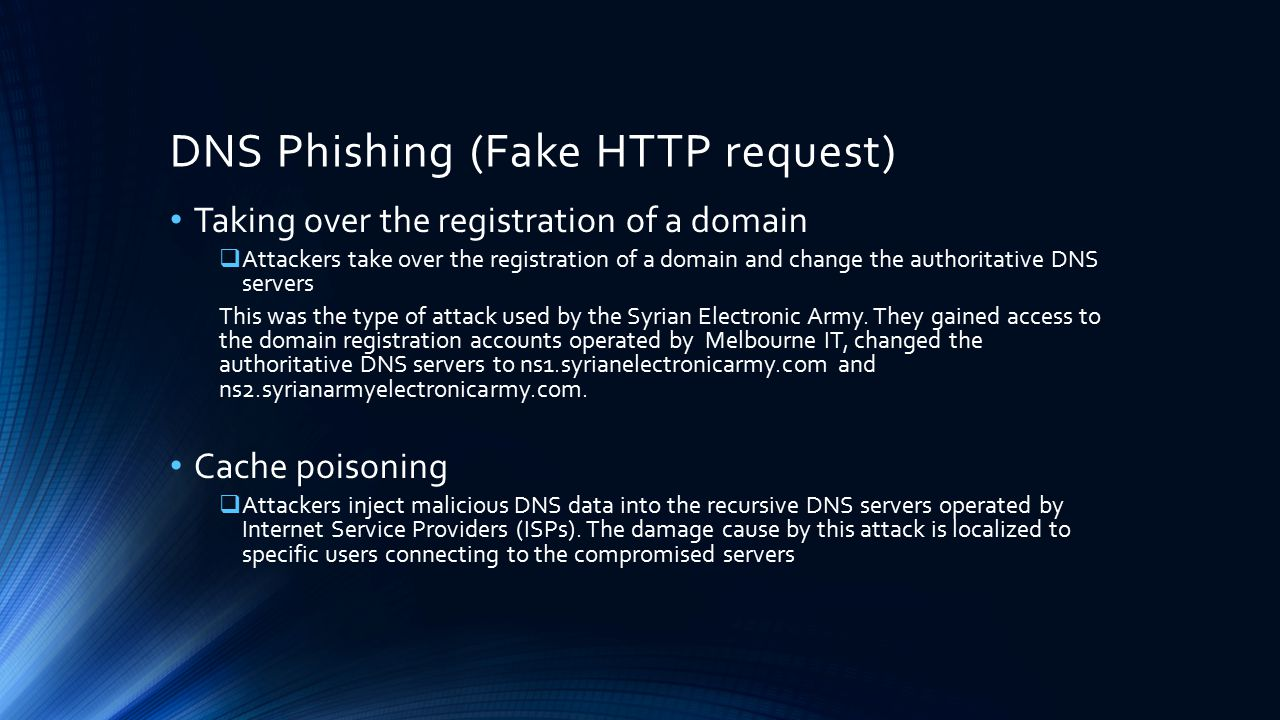DNS Phishing (Fake HTTP request) Taking over the registration of a domain  Attackers take over the registration of a domain and change the authoritat