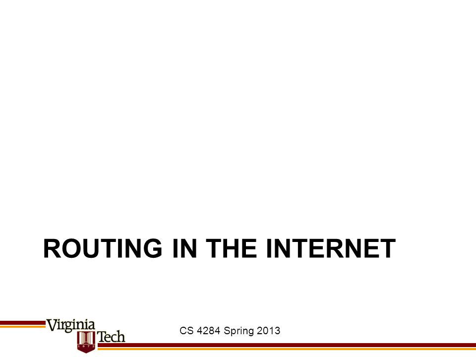 ROUTING IN THE INTERNET CS 4284 Spring 2013